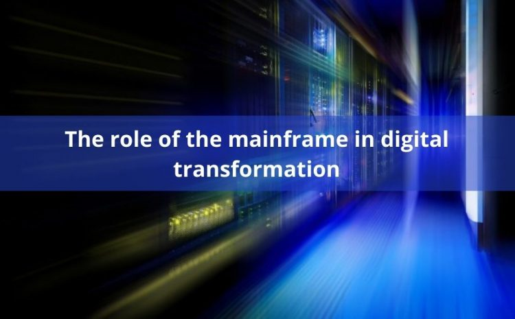 The role of the mainframe in digital transformation