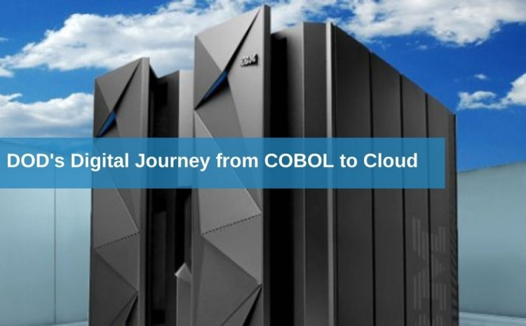 From COBOL to Cloud: DOD's Digital Journey